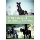 Livre - Gérer & éduquer son cheval au naturel